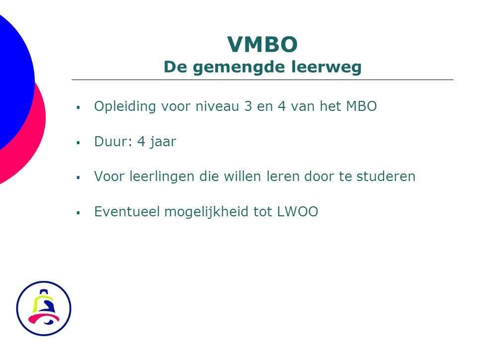  Opleiding voor niveau 3 en 4 van het MBO  Duur: 4 jaar  Voor leerlingen die willen leren door te studeren  Eventueel mogelijkheid tot LWOO VMBO D