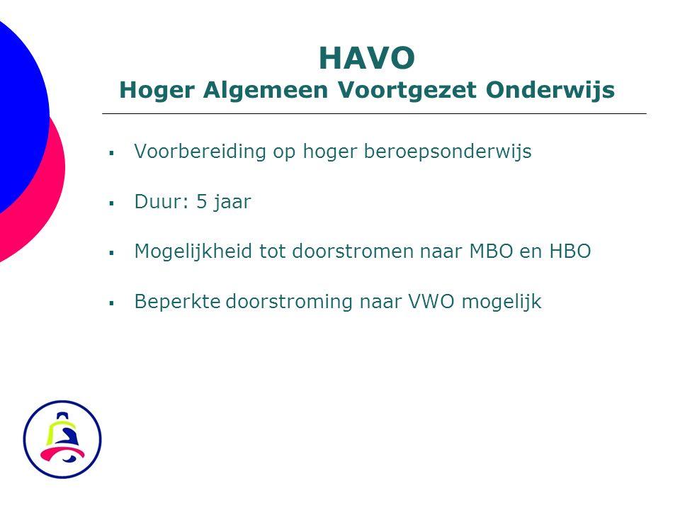  Voorbereiding op hoger beroepsonderwijs  Duur: 5 jaar  Mogelijkheid tot doorstromen naar MBO en HBO  Beperkte doorstroming naar VWO mogelijk HAVO