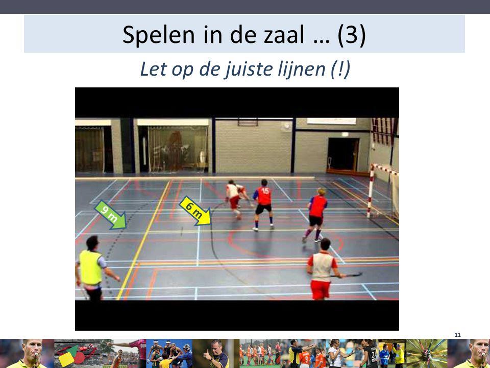 Spelen in de zaal … (3) Let op de juiste lijnen (!) 6 m 9 m 11