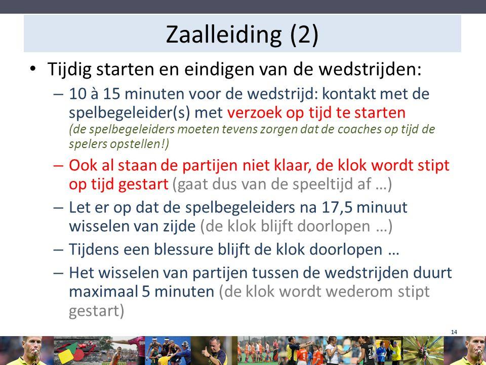 Zaalleiding (2) Tijdig starten en eindigen van de wedstrijden: – 10 à 15 minuten voor de wedstrijd: kontakt met de spelbegeleider(s) met verzoek op ti
