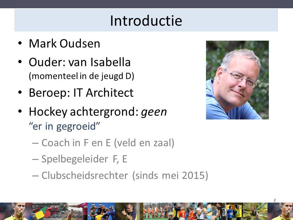 "Introductie Mark Oudsen Ouder: van Isabella (momenteel in de jeugd D) Beroep: IT Architect Hockey achtergrond: geen ""er in gegroeid"" – Coach in F en E"