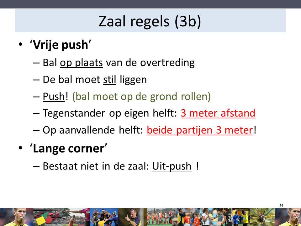 Zaal regels (3b) 'Vrije push' – Bal op plaats van de overtreding – De bal moet stil liggen – Push! (bal moet op de grond rollen) – Tegenstander op eig