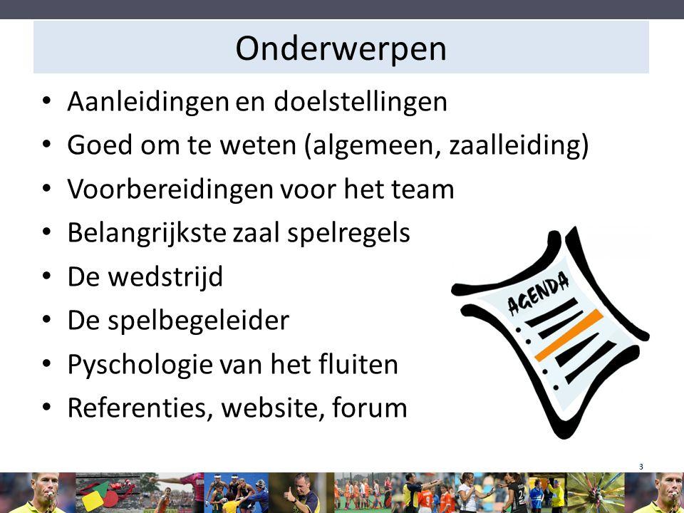 Onderwerpen Aanleidingen en doelstellingen Goed om te weten (algemeen, zaalleiding) Voorbereidingen voor het team Belangrijkste zaal spelregels De wed