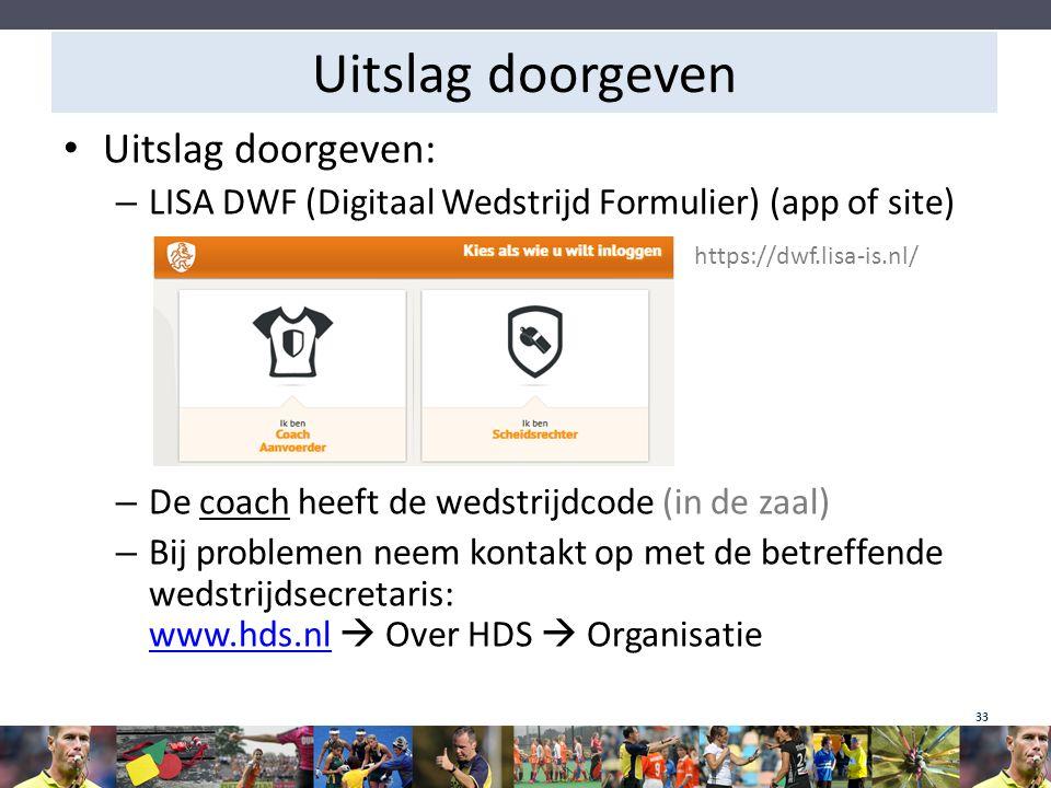 Uitslag doorgeven Uitslag doorgeven: – LISA DWF (Digitaal Wedstrijd Formulier) (app of site) https://dwf.lisa-is.nl/ – De coach heeft de wedstrijdcode