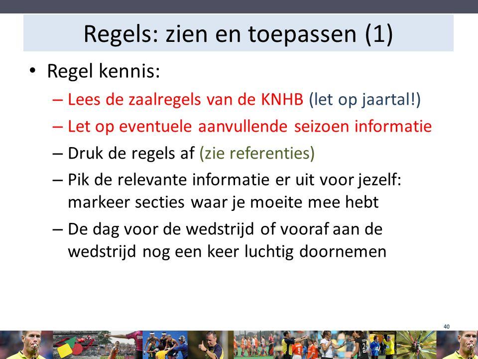 Regels: zien en toepassen (1) Regel kennis: – Lees de zaalregels van de KNHB (let op jaartal!) – Let op eventuele aanvullende seizoen informatie – Dru