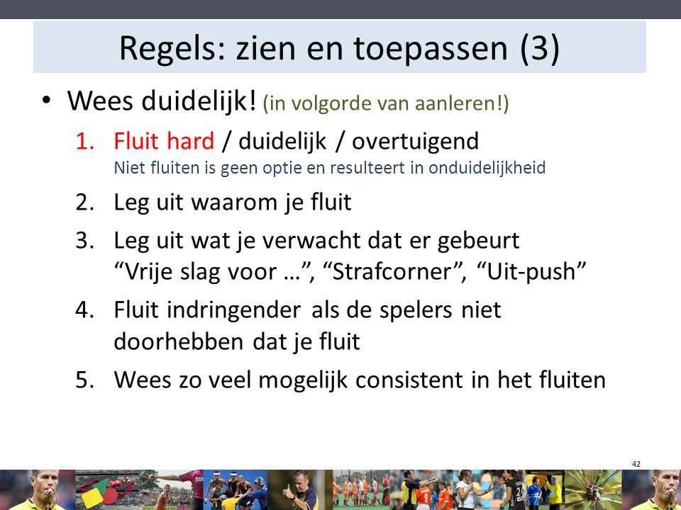 Regels: zien en toepassen (3) Wees duidelijk! (in volgorde van aanleren!) 1.Fluit hard / duidelijk / overtuigend Niet fluiten is geen optie en resulte