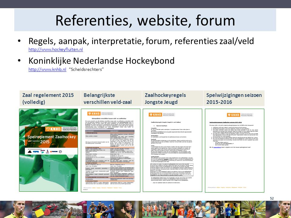 Referenties, website, forum Regels, aanpak, interpretatie, forum, referenties zaal/veld http://www.hockeyfluiten.nl http://www.hockeyfluiten.nl Konink