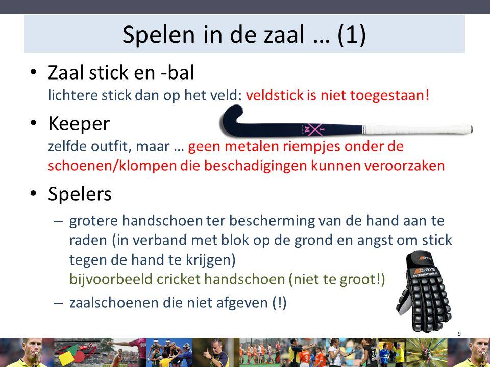 Spelen in de zaal … (1) Zaal stick en -bal lichtere stick dan op het veld: veldstick is niet toegestaan! Keeper zelfde outfit, maar … geen metalen rie