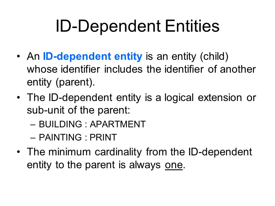 ID-Dependent Entities An ID-dependent entity is an entity (child) whose identifier includes the identifier of another entity (parent). The ID-dependen
