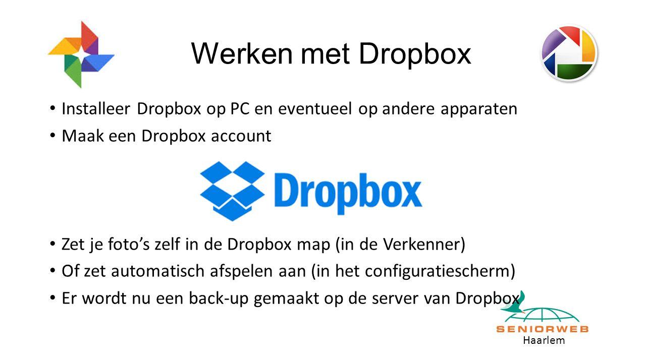Haarlem Werken met Dropbox Installeer Dropbox op PC en eventueel op andere apparaten Maak een Dropbox account Zet je foto's zelf in de Dropbox map (in de Verkenner) Of zet automatisch afspelen aan (in het configuratiescherm) Er wordt nu een back-up gemaakt op de server van Dropbox