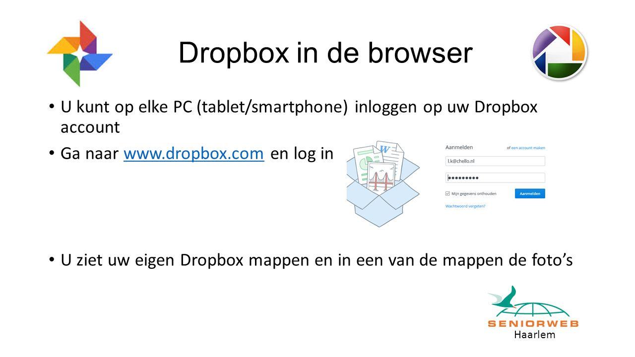 Haarlem Dropbox in de browser U kunt op elke PC (tablet/smartphone) inloggen op uw Dropbox account Ga naar www.dropbox.com en log inwww.dropbox.com U ziet uw eigen Dropbox mappen en in een van de mappen de foto's