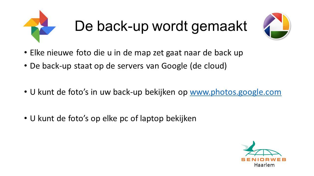 Haarlem De back-up wordt gemaakt Elke nieuwe foto die u in de map zet gaat naar de back up De back-up staat op de servers van Google (de cloud) U kunt de foto's in uw back-up bekijken op www.photos.google.comwww.photos.google.com U kunt de foto's op elke pc of laptop bekijken