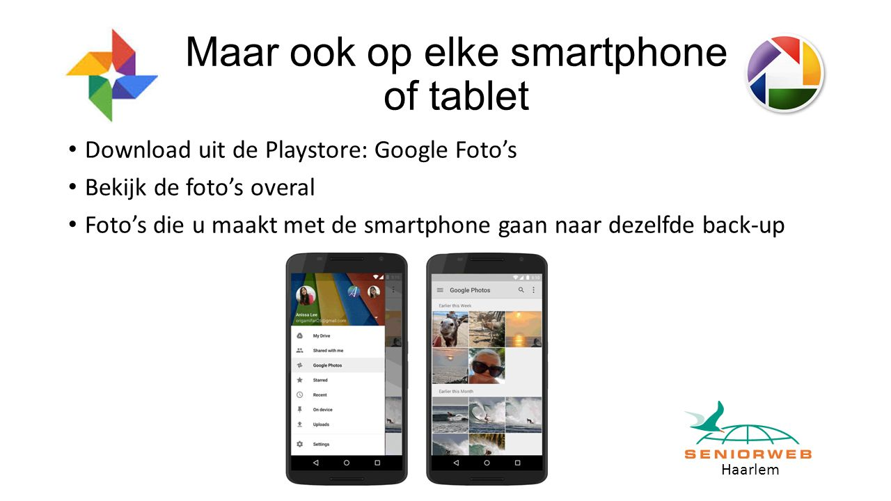 Haarlem Maar ook op elke smartphone of tablet Download uit de Playstore: Google Foto's Bekijk de foto's overal Foto's die u maakt met de smartphone gaan naar dezelfde back-up