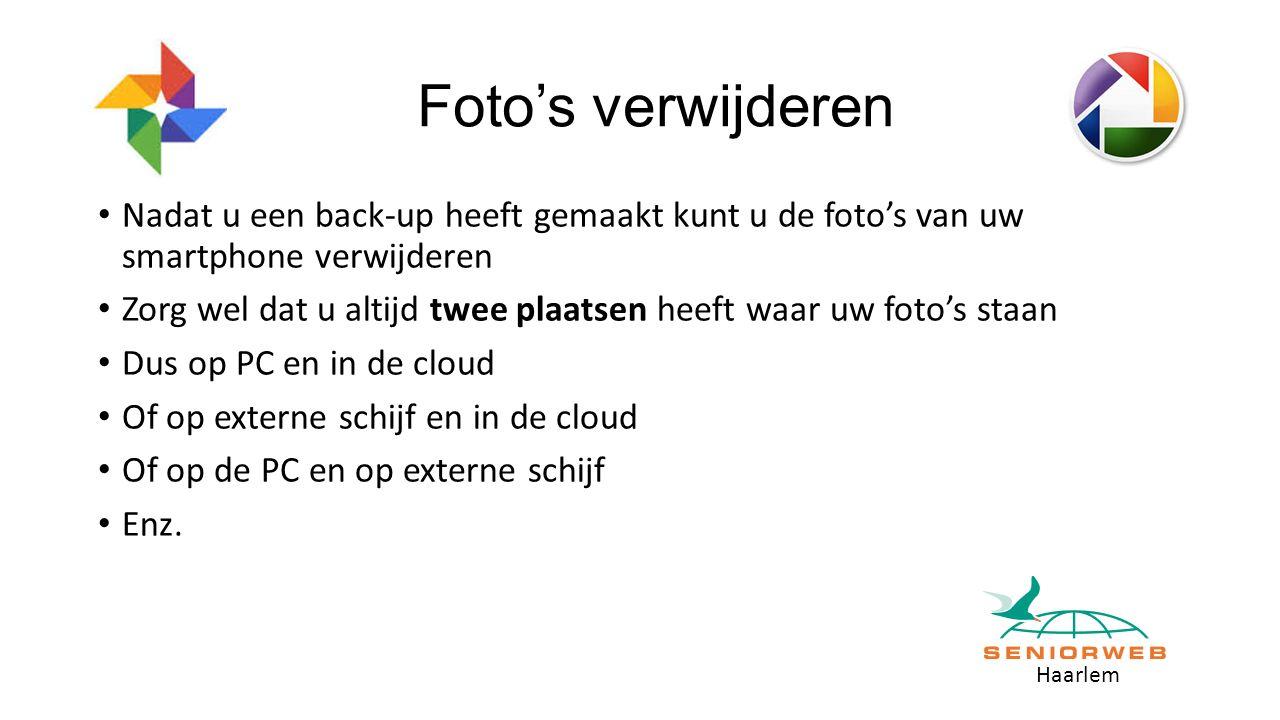 Haarlem Foto's verwijderen Nadat u een back-up heeft gemaakt kunt u de foto's van uw smartphone verwijderen Zorg wel dat u altijd twee plaatsen heeft waar uw foto's staan Dus op PC en in de cloud Of op externe schijf en in de cloud Of op de PC en op externe schijf Enz.