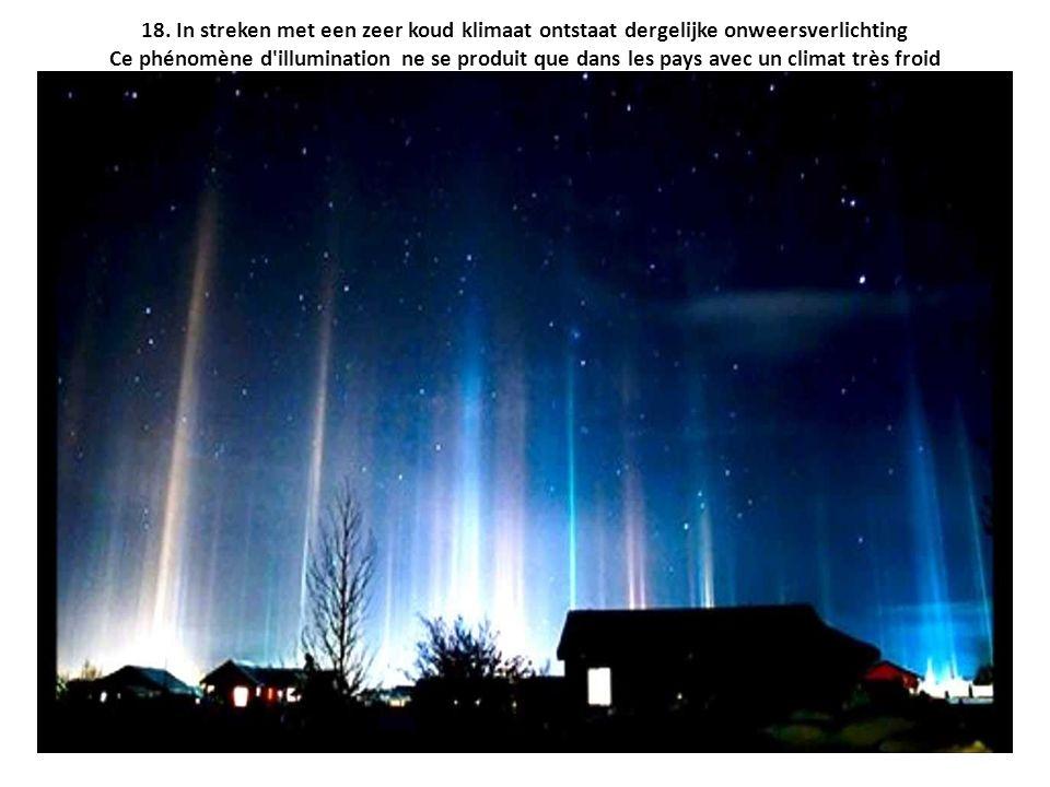 18. In streken met een zeer koud klimaat ontstaat dergelijke onweersverlichting Ce phénomène d'illumination ne se produit que dans les pays avec un cl