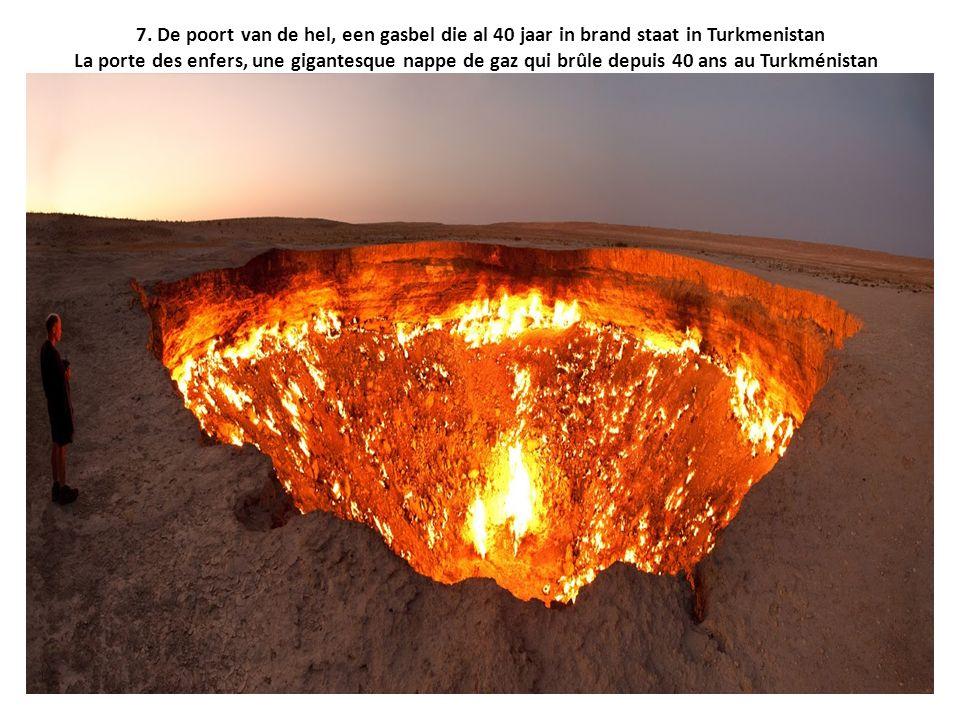 7. De poort van de hel, een gasbel die al 40 jaar in brand staat in Turkmenistan La porte des enfers, une gigantesque nappe de gaz qui brûle depuis 40