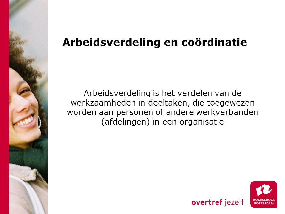 Arbeidsverdeling en coördinatie Arbeidsverdeling is het verdelen van de werkzaamheden in deeltaken, die toegewezen worden aan personen of andere werkverbanden (afdelingen) in een organisatie