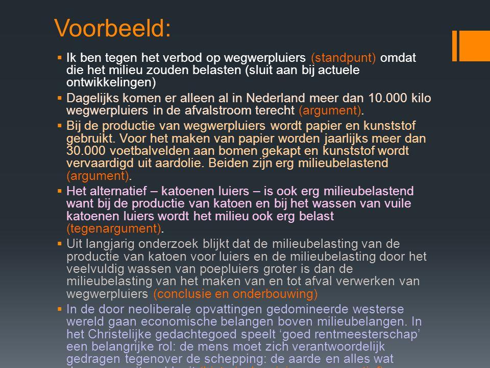 Voorbeeld:  Ik ben tegen het verbod op wegwerpluiers (standpunt) omdat die het milieu zouden belasten (sluit aan bij actuele ontwikkelingen)  Dagelijks komen er alleen al in Nederland meer dan 10.000 kilo wegwerpluiers in de afvalstroom terecht (argument).