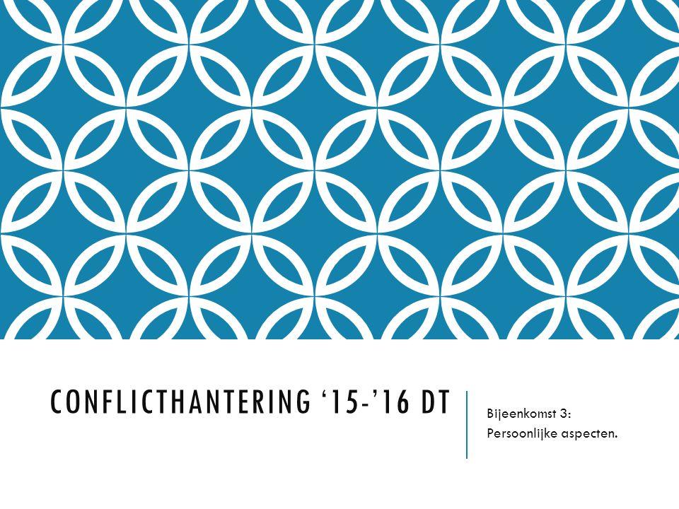CONFLICTHANTERING '15-'16 DT Bijeenkomst 3: Persoonlijke aspecten.