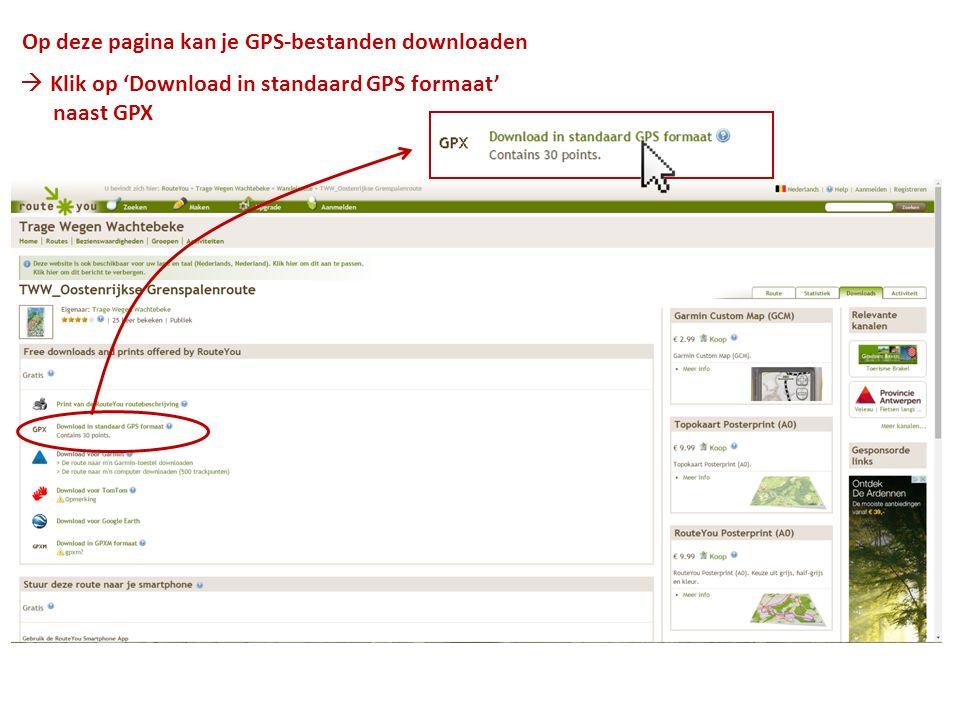 Op deze pagina kan je GPS-bestanden downloaden  Klik op 'Download in standaard GPS formaat' naast GPX