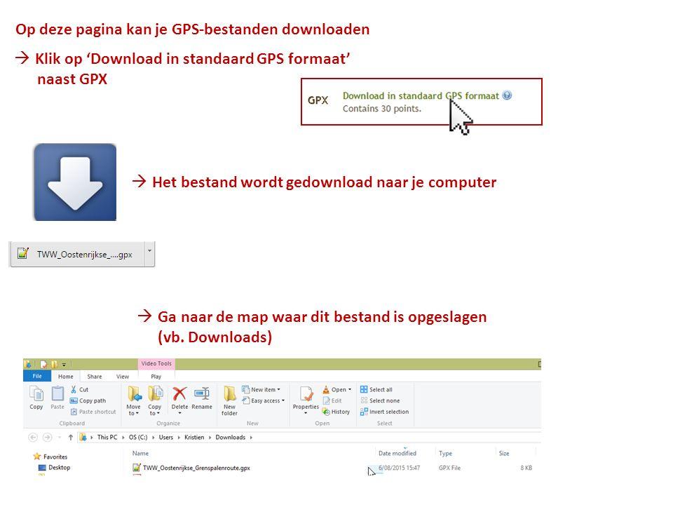 Op deze pagina kan je GPS-bestanden downloaden  Klik op 'Download in standaard GPS formaat' naast GPX  Het bestand wordt gedownload naar je computer  Ga naar de map waar dit bestand is opgeslagen (vb.