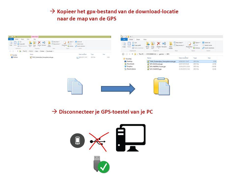  Kopieer het gpx-bestand van de download-locatie naar de map van de GPS  Disconnecteer je GPS-toestel van je PC