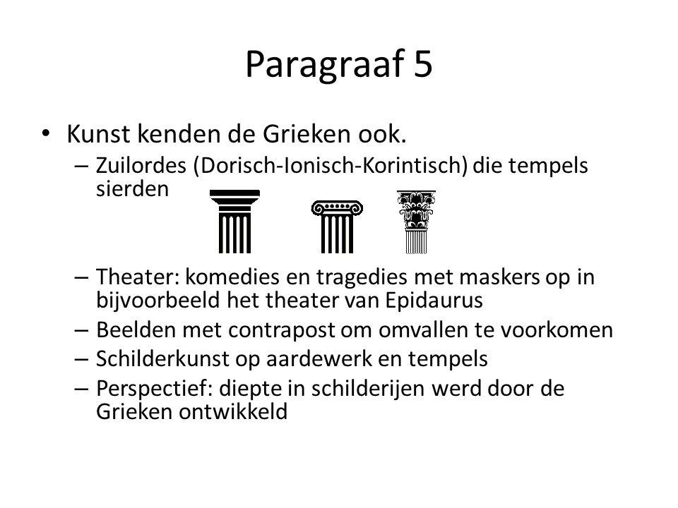 Paragraaf 5 Kunst kenden de Grieken ook. – Zuilordes (Dorisch-Ionisch-Korintisch) die tempels sierden – Theater: komedies en tragedies met maskers op