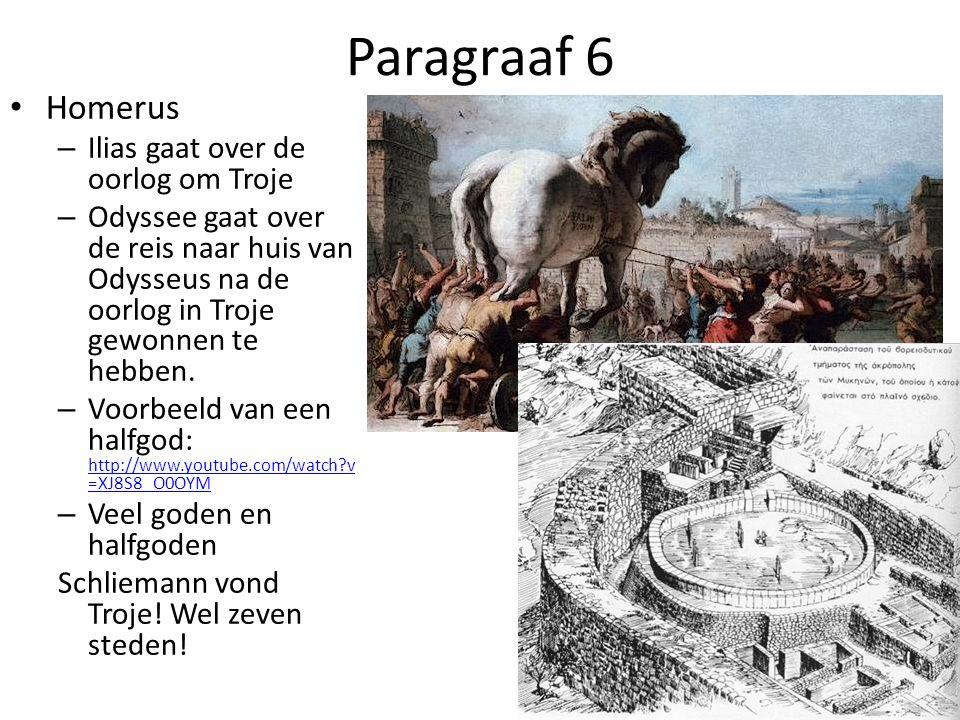 Paragraaf 6 Homerus – Ilias gaat over de oorlog om Troje – Odyssee gaat over de reis naar huis van Odysseus na de oorlog in Troje gewonnen te hebben.