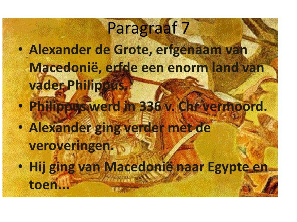 Paragraaf 7 Alexander de Grote, erfgenaam van Macedonië, erfde een enorm land van vader Philippus. Philippus werd in 336 v. Chr vermoord. Alexander gi