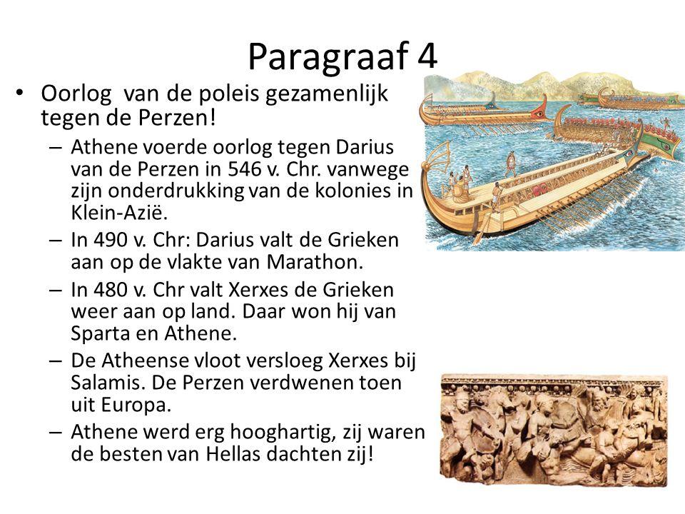 Paragraaf 4 Oorlog van de poleis gezamenlijk tegen de Perzen! – Athene voerde oorlog tegen Darius van de Perzen in 546 v. Chr. vanwege zijn onderdrukk