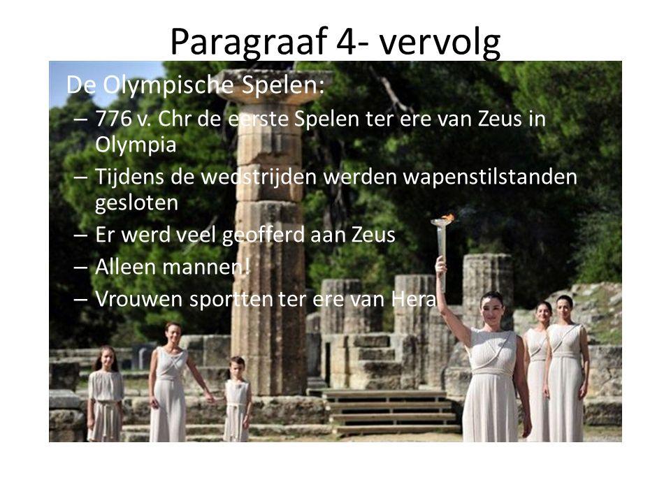 Paragraaf 4- vervolg De Olympische Spelen: – 776 v. Chr de eerste Spelen ter ere van Zeus in Olympia – Tijdens de wedstrijden werden wapenstilstanden