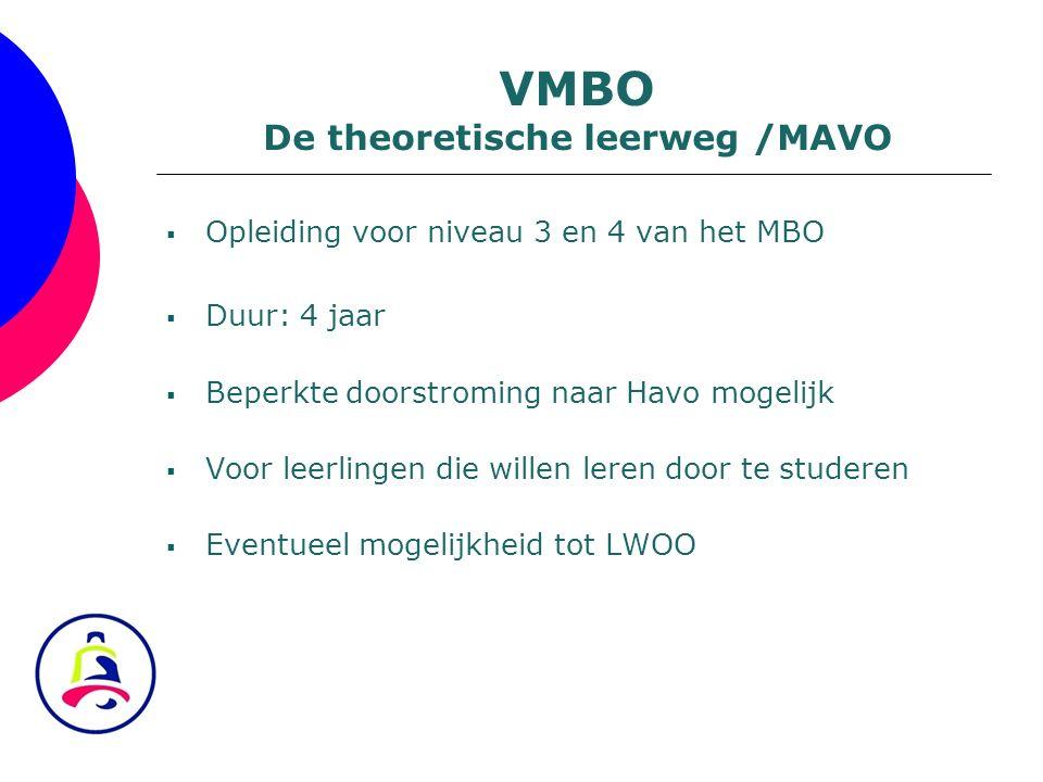  Opleiding voor niveau 3 en 4 van het MBO  Duur: 4 jaar  Beperkte doorstroming naar Havo mogelijk  Voor leerlingen die willen leren door te studer