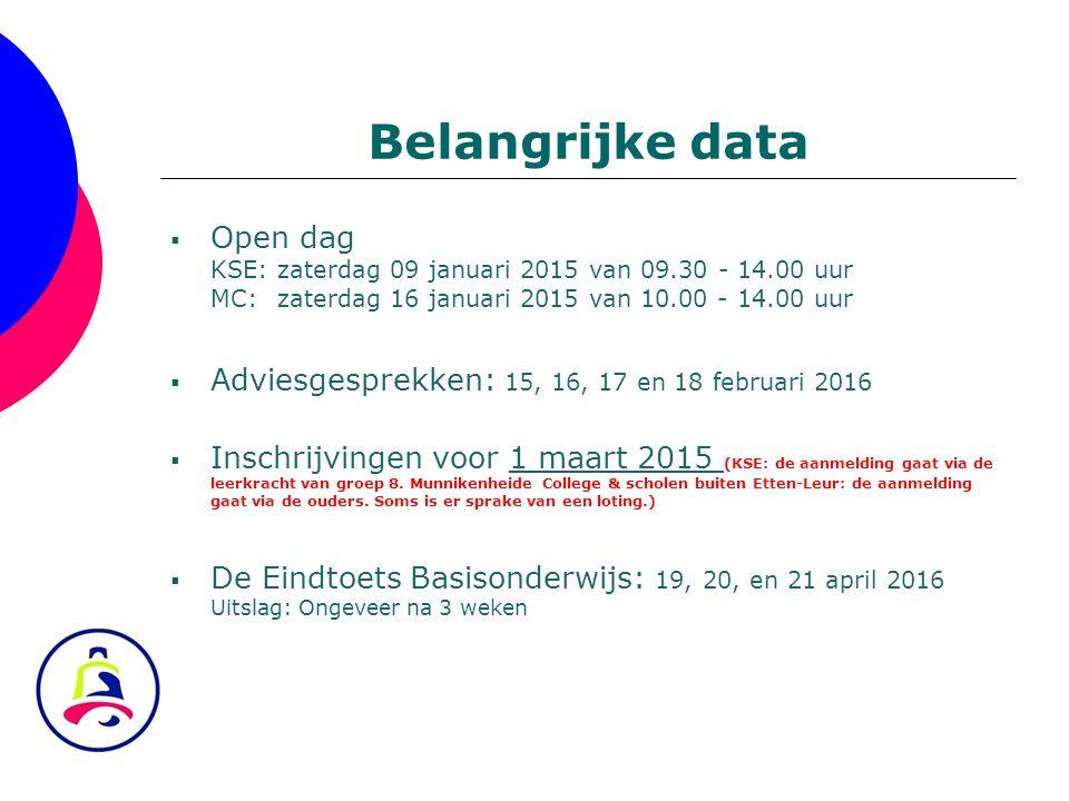 Belangrijke data  Open dag KSE: zaterdag 09 januari 2015 van 09.30 - 14.00 uur MC:zaterdag 16 januari 2015 van 10.00 - 14.00 uur  Adviesgesprekken: