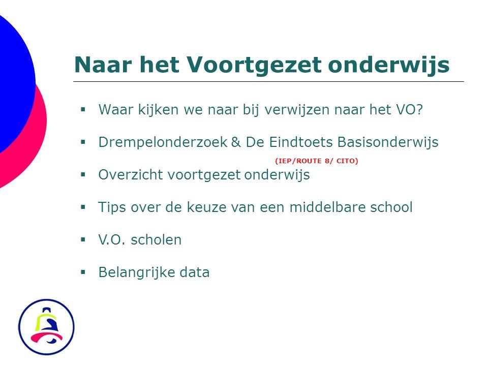  Waar kijken we naar bij verwijzen naar het VO?  Drempelonderzoek & De Eindtoets Basisonderwijs (IEP/ROUTE 8/ CITO)  Overzicht voortgezet onderwijs