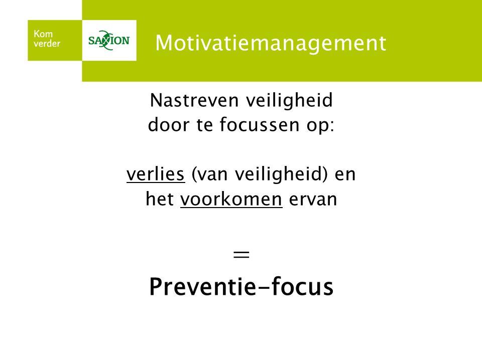 Motivatiemanagement Nastreven veiligheid door te focussen op: verlies (van veiligheid) en het voorkomen ervan = Preventie-focus