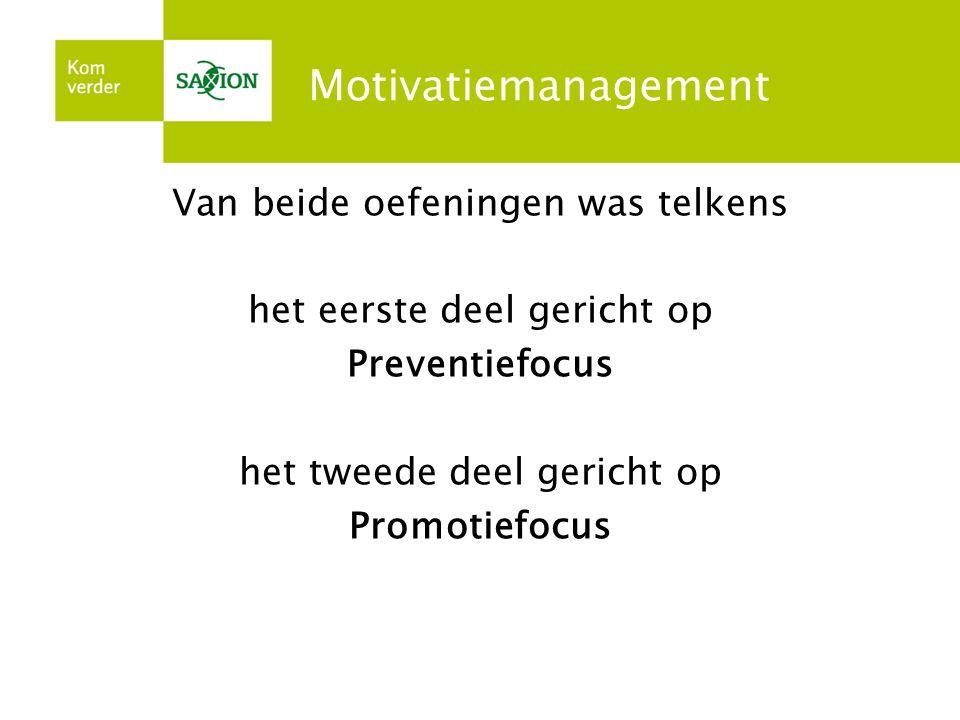 Motivatiemanagement Van beide oefeningen was telkens het eerste deel gericht op Preventiefocus het tweede deel gericht op Promotiefocus