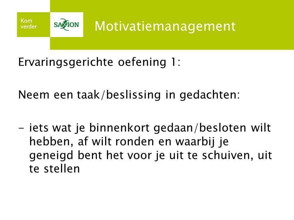 Motivatiemanagement Ervaringsgerichte oefening 1: Neem een taak/beslissing in gedachten: -iets wat je binnenkort gedaan/besloten wilt hebben, af wilt