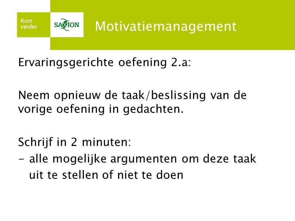Motivatiemanagement Ervaringsgerichte oefening 2.a: Neem opnieuw de taak/beslissing van de vorige oefening in gedachten. Schrijf in 2 minuten: -alle m