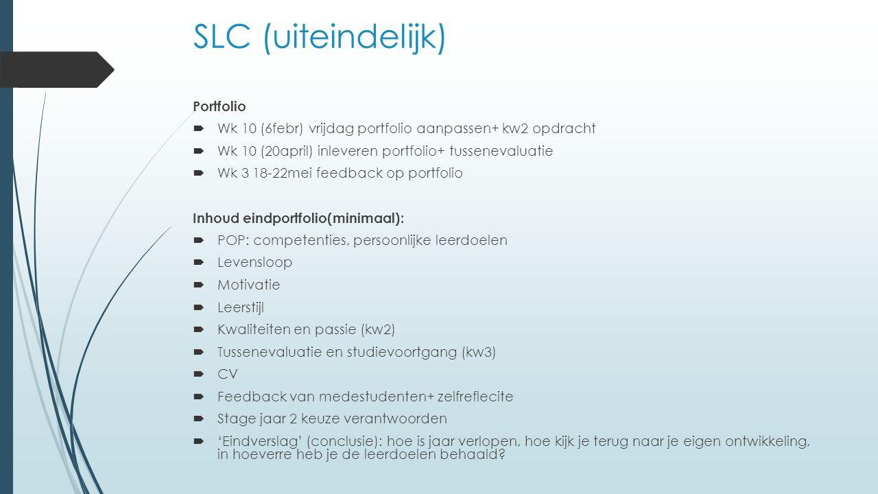 SLC (uiteindelijk) Portfolio  Wk 10 (6febr) vrijdag portfolio aanpassen+ kw2 opdracht  Wk 10 (20april) inleveren portfolio+ tussenevaluatie  Wk 3 1