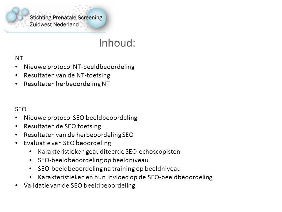 Inhoud: NT Nieuwe protocol NT-beeldbeoordeling Resultaten van de NT-toetsing Resultaten herbeoordeling NT SEO Nieuwe protocol SEO beeldbeoordeling Resultaten de SEO toetsing Resultaten van de herbeoordeling SEO Evaluatie van SEO beoordeling Karakteristieken geauditeerde SEO-echoscopisten SEO-beeldbeoordeling op beeldniveau SEO-beeldbeoordeling na training op beeldniveau Karakteristieken en hun invloed op de SEO-beeldbeoordeling Validatie van de SEO beeldbeoordeling