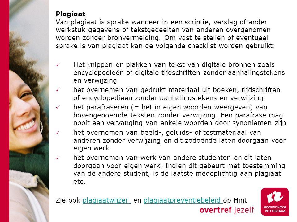Plagiaat Van plagiaat is sprake wanneer in een scriptie, verslag of ander werkstuk gegevens of tekstgedeelten van anderen overgenomen worden zonder bronvermelding.
