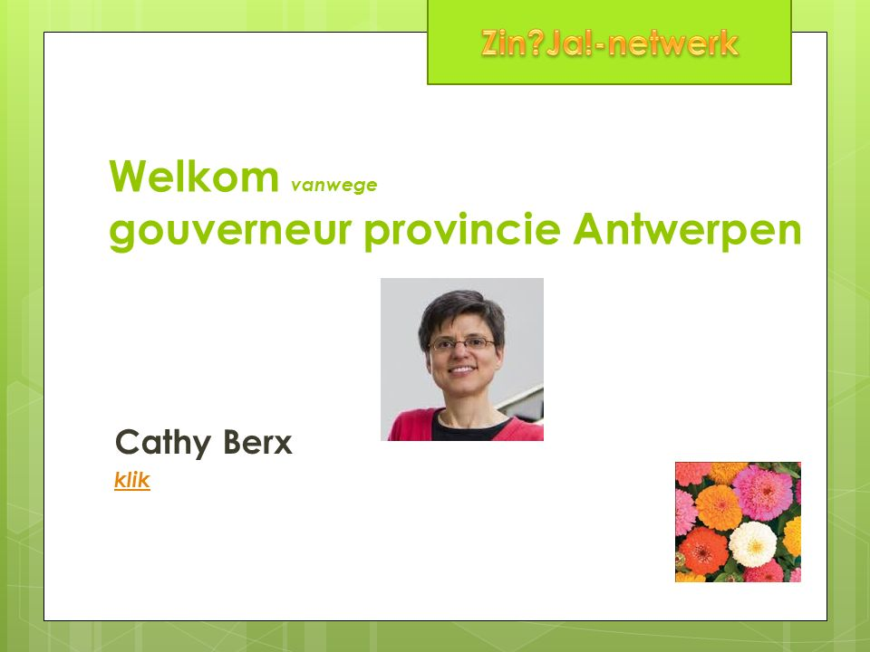 Welkom vanwege gouverneur provincie Antwerpen Cathy Berx klik