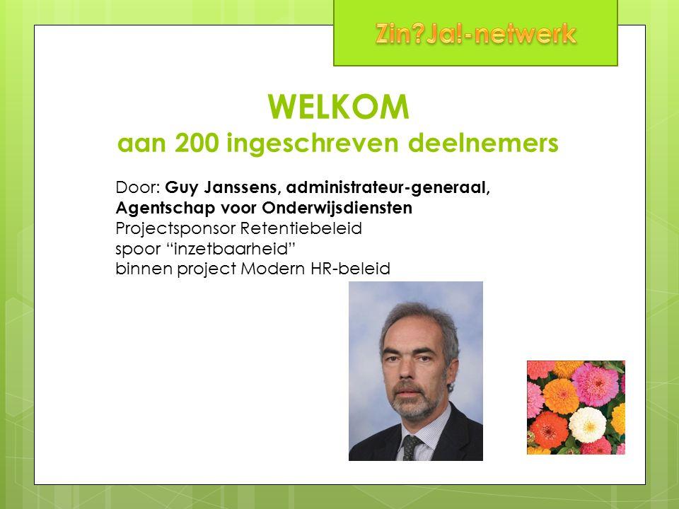 WELKOM aan 200 ingeschreven deelnemers Door: Guy Janssens, administrateur-generaal, Agentschap voor Onderwijsdiensten Projectsponsor Retentiebeleid spoor inzetbaarheid binnen project Modern HR-beleid