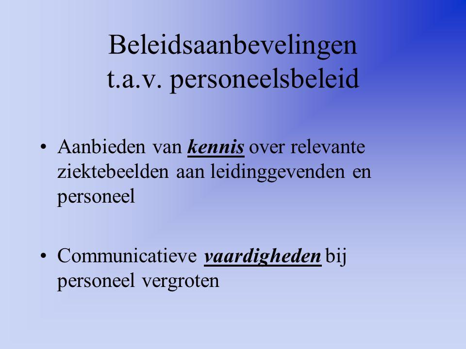 Beleidsaanbevelingen t.a.v. personeelsbeleid Aanbieden van kennis over relevante ziektebeelden aan leidinggevenden en personeel Communicatieve vaardig