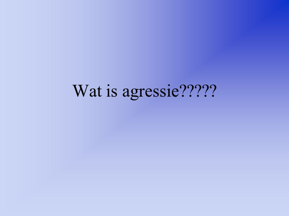 Wat is agressie?????