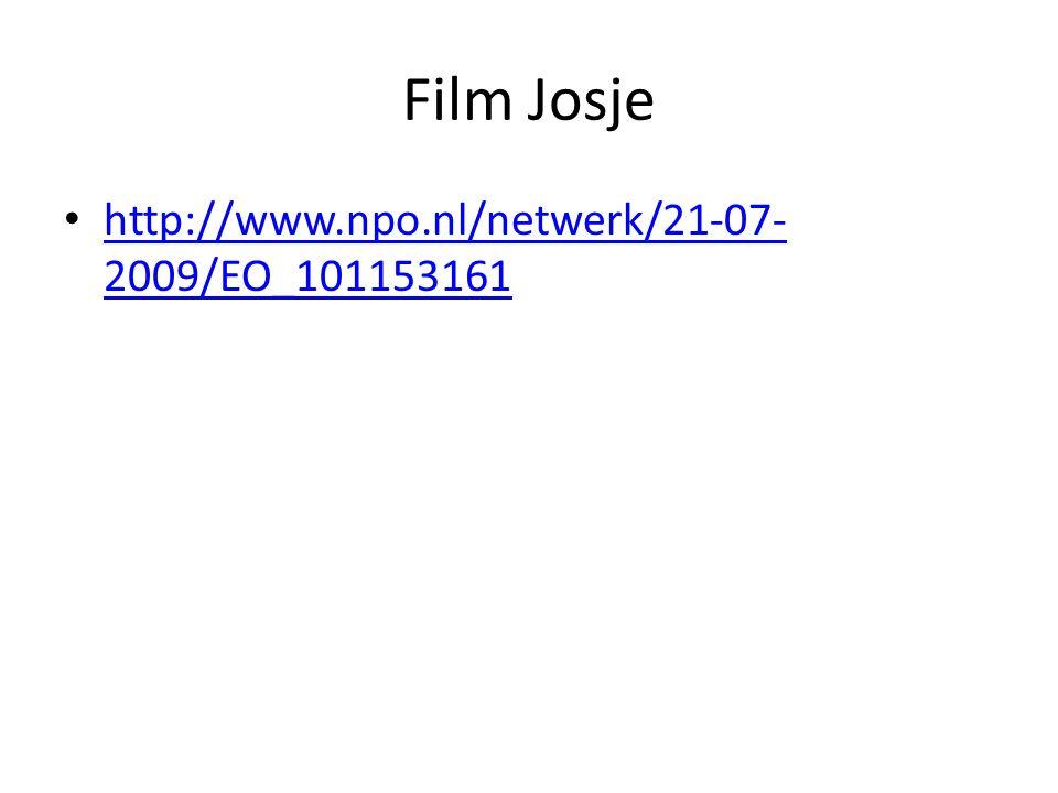Film Josje http://www.npo.nl/netwerk/21-07- 2009/EO_101153161 http://www.npo.nl/netwerk/21-07- 2009/EO_101153161