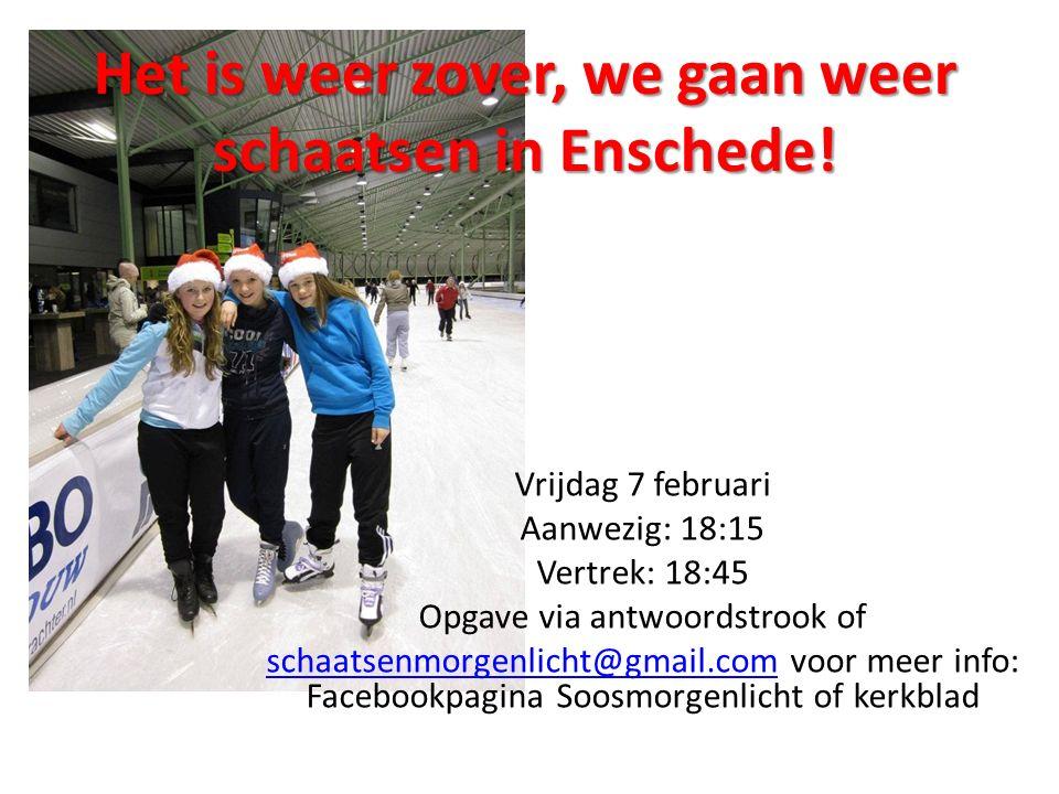 Het is weer zover, we gaan weer schaatsen in Enschede! Vrijdag 7 februari Aanwezig: 18:15 Vertrek: 18:45 Opgave via antwoordstrook of schaatsenmorgenl