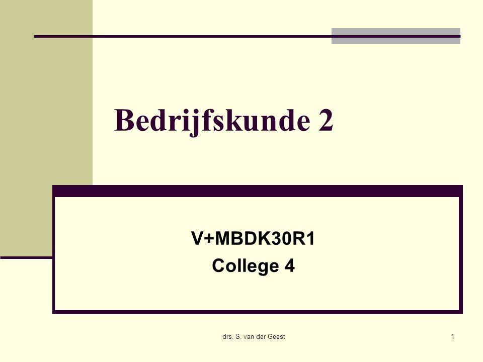 drs. S. van der Geest1 Bedrijfskunde 2 V+MBDK30R1 College 4