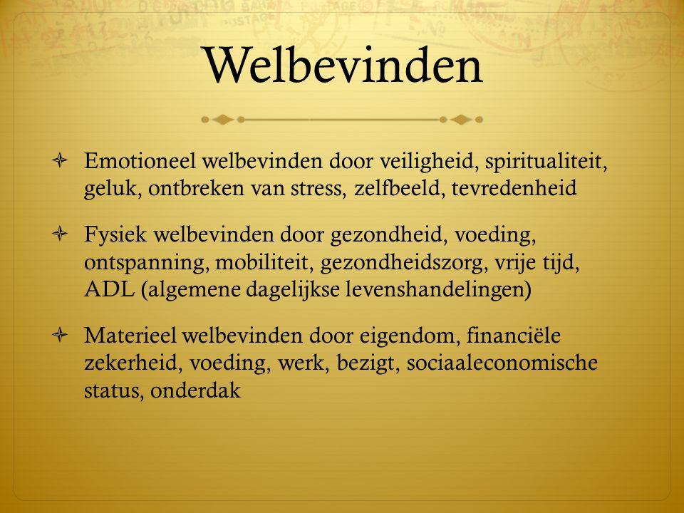 Welbevinden  Emotioneel welbevinden door veiligheid, spiritualiteit, geluk, ontbreken van stress, zelfbeeld, tevredenheid  Fysiek welbevinden door g