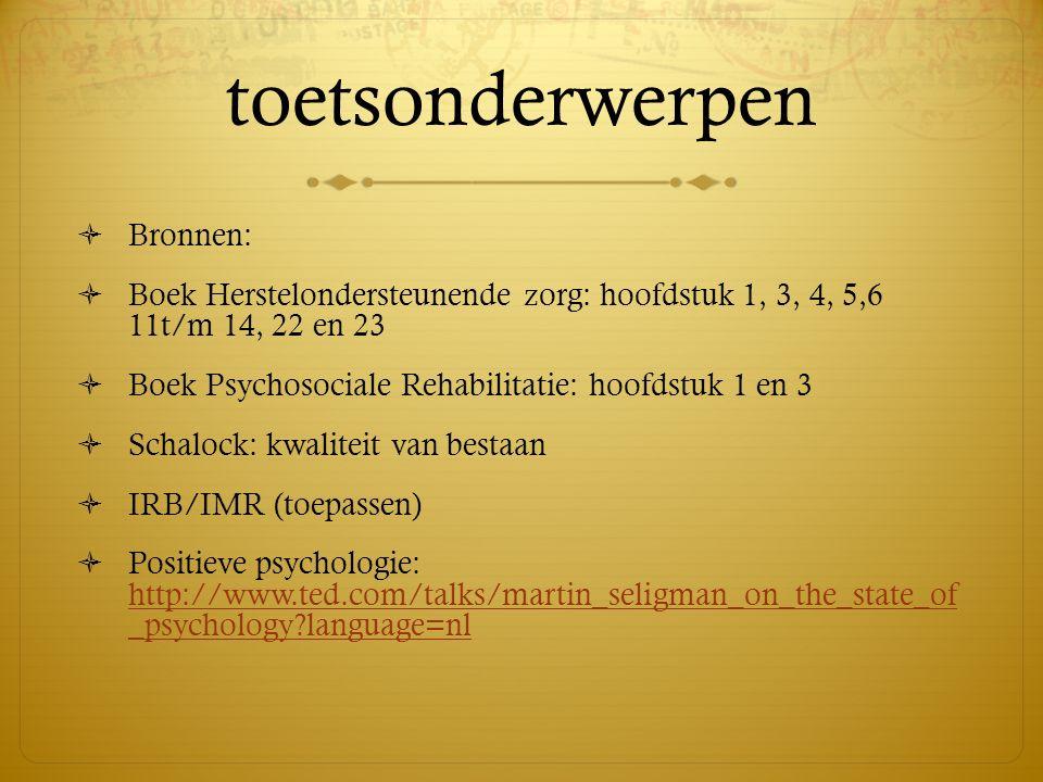 toetsonderwerpen  Bronnen:  Boek Herstelondersteunende zorg: hoofdstuk 1, 3, 4, 5,6 11t/m 14, 22 en 23  Boek Psychosociale Rehabilitatie: hoofdstuk